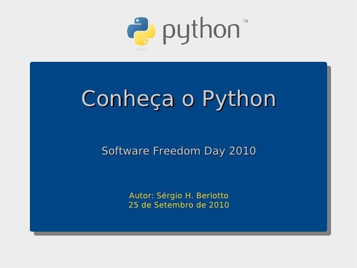 Conheça o Python   Software Freedom Day 2010         Autor: Sérgio H. Berlotto      25 de Setembro de 2010
