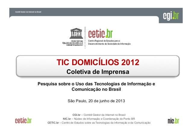 Centro Regional de Estudos para o Desenvolvimento da Sociedade da Informação  TIC DOMICÍLIOS 2012 Coletiva de Imprensa Pes...