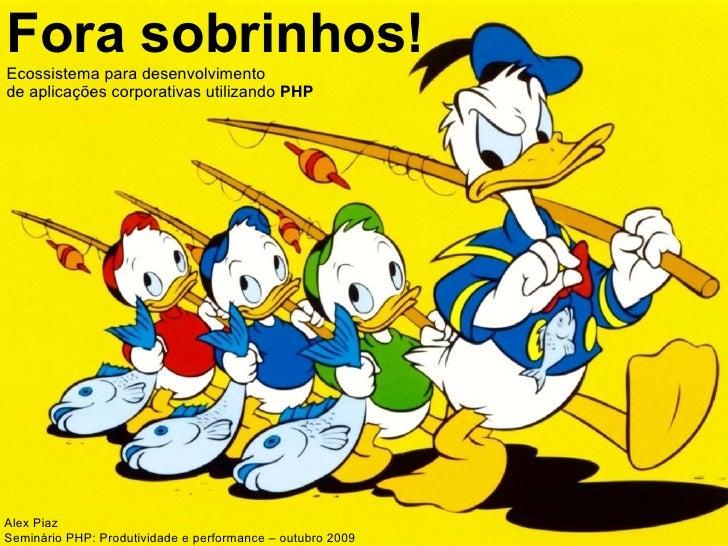 Fora Sobrinhos! Ecossistema para o desenvolvimento de aplicações corporativas em PHP