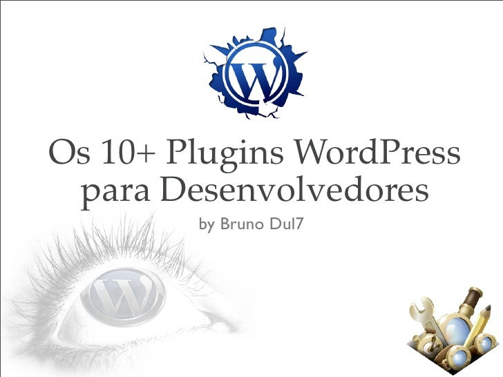 Os 10+ Plugins WordPress  para Desenvolvedores         by Bruno Dul7