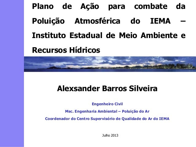 2 3 5 6 4 7 1 8 Alexsander Barros Silveira Engenheiro Civil Msc. Engenharia Ambiental – Poluição do Ar Coordenador do Cent...