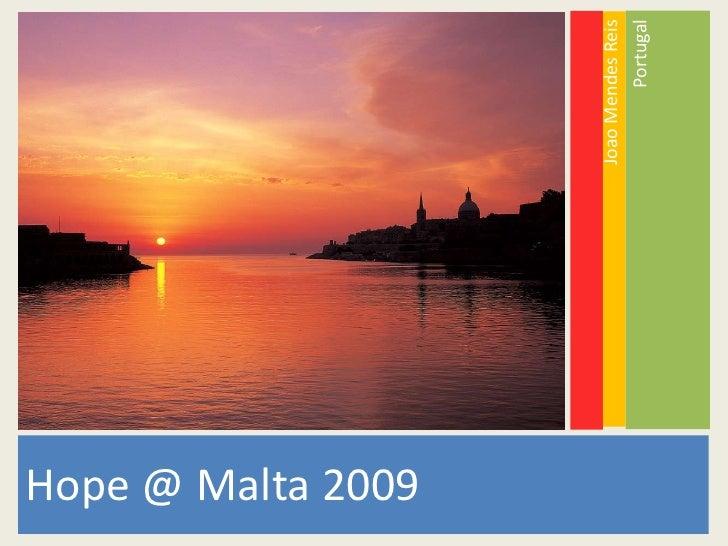Hope @ Malta 2009                      Joao Mendes Reis                             Portugal