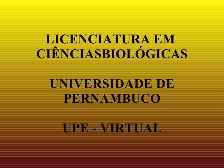 LICENCIATURA EM CIÊNCIASBIOLÓGICAS   UNIVERSIDADE DE   PERNAMBUCO     UPE - VIRTUAL