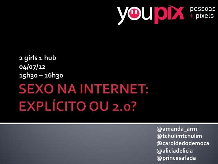 youPIX Festival SP 2012 - Palestra - SEXO NA INTERNET: EXPLÍCITO OU 2.0?