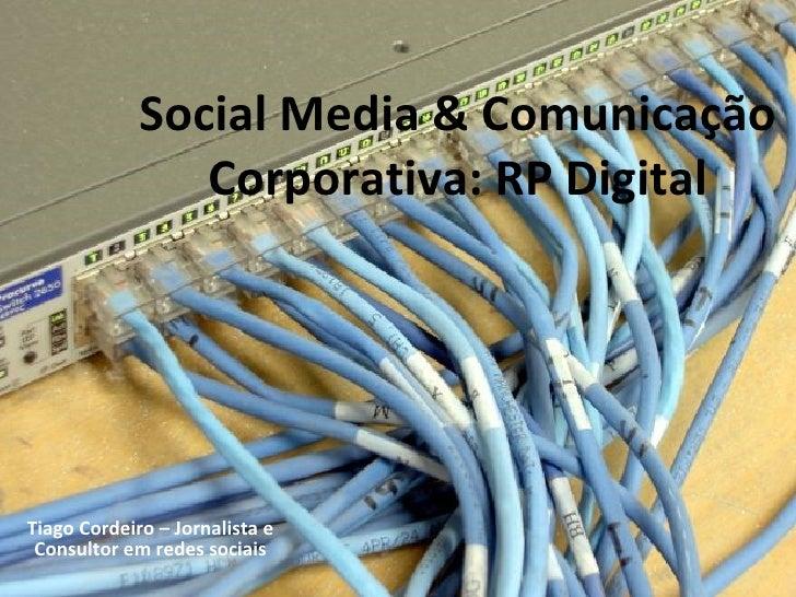 Social Media & Comunicação Corporativa: RP Digital Tiago Cordeiro – Jornalista e Consultor em redes sociais