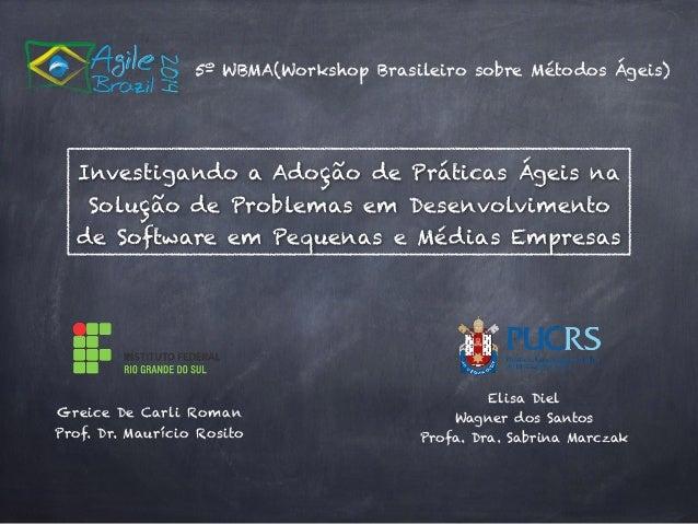 5º WBMA(Workshop Brasileiro sobre Métodos Ágeis)  Investigando a Adoção de Práticas Ágeis na  Solução de Problemas em Dese...