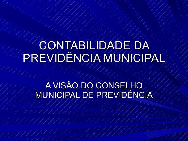 CONTABILIDADE DA PREVIDÊNCIA MUNICIPAL A VISÃO DO CONSELHO MUNICIPAL DE PREVIDÊNCIA