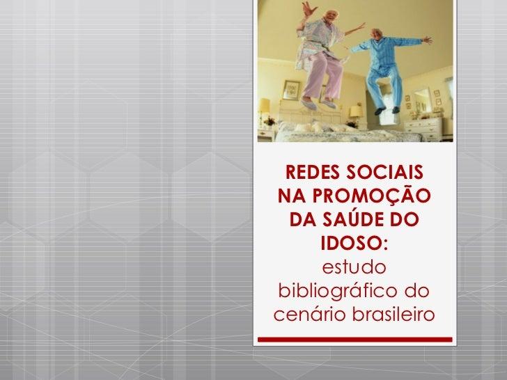 REDES SOCIAIS NA PROMOÇÃO DA SAÚDE DO IDOSO: estudo bibliográfico do cenário brasileiro