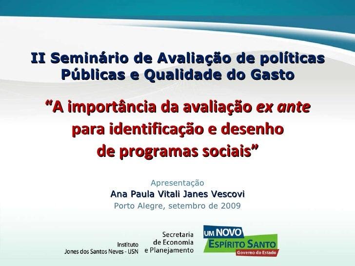 """II Seminário de Avaliação de políticas Públicas e Qualidade do Gasto """" A importância da avaliação  ex ante para identifica..."""