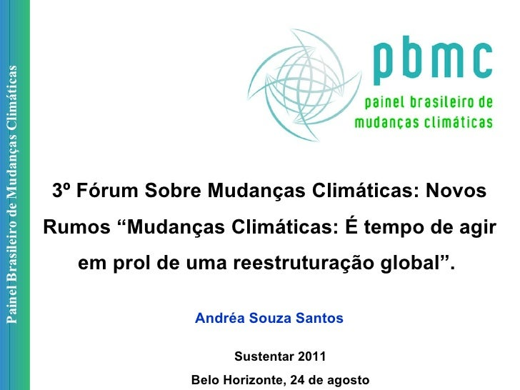"""Painel Brasileiro de Mudanças Climáticas 3º Fórum Sobre Mudanças Climáticas: Novos Rumos """"Mudanças Climáticas: É tempo de ..."""