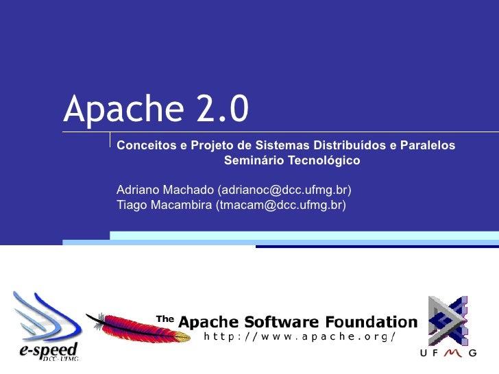 Apache 2.0 Conceitos e Projeto de Sistemas Distribuídos e Paralelos Seminário Tecnológico Adriano Machado (adrianoc@dcc.uf...
