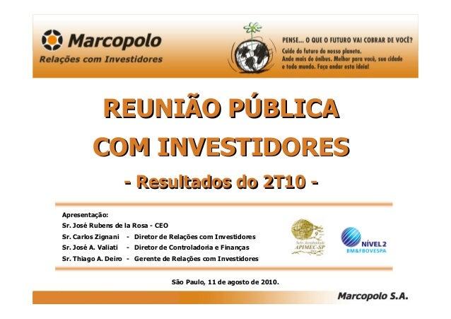 REUNIÃO PÚBLICA COM INVESTIDORES - Resultados do 2T10 - REUNIÃO PÚBLICA COM INVESTIDORES - Resultados do 2T10 - São Paulo,...