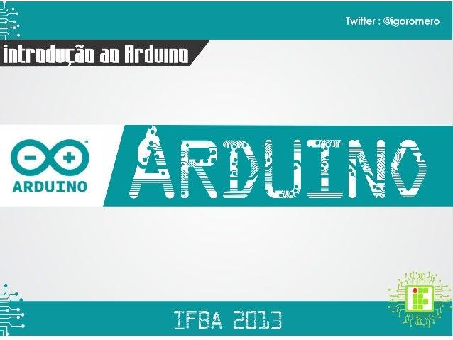 Arduino• Arduino é uma plataformaopen-source de prototipagemeletrônica;• Possui Hardware e Softwarede fácil uso.É destinad...