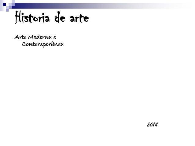 Historia de arte Arte Moderna e Contemporânea  2014