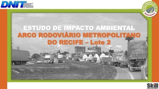 c  ESTUDO DE IMPACTO AMBIENTAL  ARCO RODOVIÁRIO METROPOLITANO  DO RECIFE – Lote 2  c