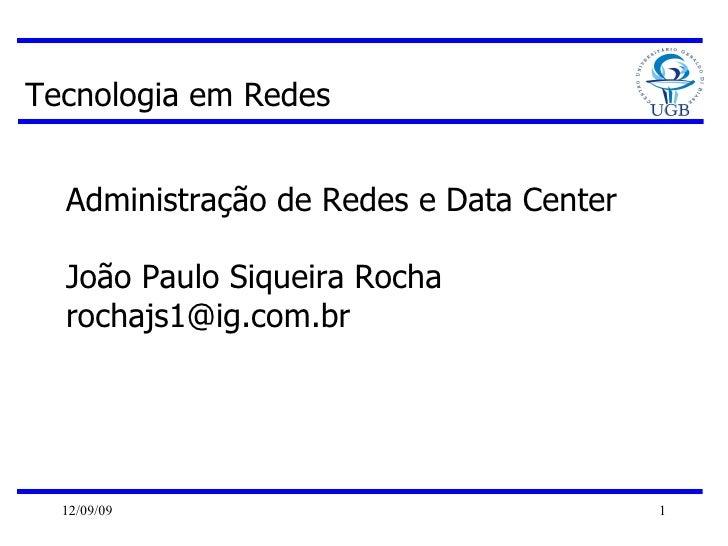 Tecnologia em Redes Administração de Redes e Data Center João Paulo Siqueira Rocha [email_address]