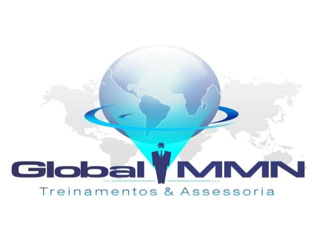 GLOBAL MMNGLOBAL MMNTREINAMENTOS & ASSESSORIATREINAMENTOS & ASSESSORIA• -Universidade de MMN(objetivos e metas, montagem d...