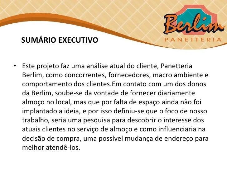 SUMÁRIO EXECUTIVO• Este projeto faz uma análise atual do cliente, Panetteria  Berlim, como concorrentes, fornecedores, mac...