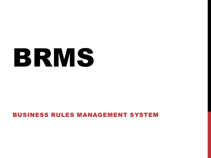 BRMSBUSINESS RULES MANAGEMENT SYSTEM