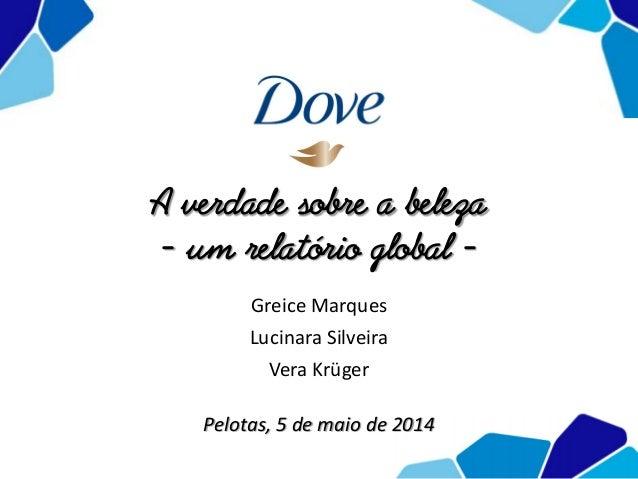 A verdade sobre a beleza - um relatório global - Greice Marques Lucinara Silveira Vera Krüger Pelotas, 5 de maio de 2014