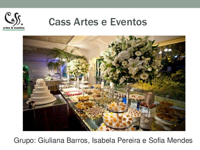 Cass Artes e Eventos  Grupo: Giuliana Barros, Isabela Pereira e Sofia Mendes