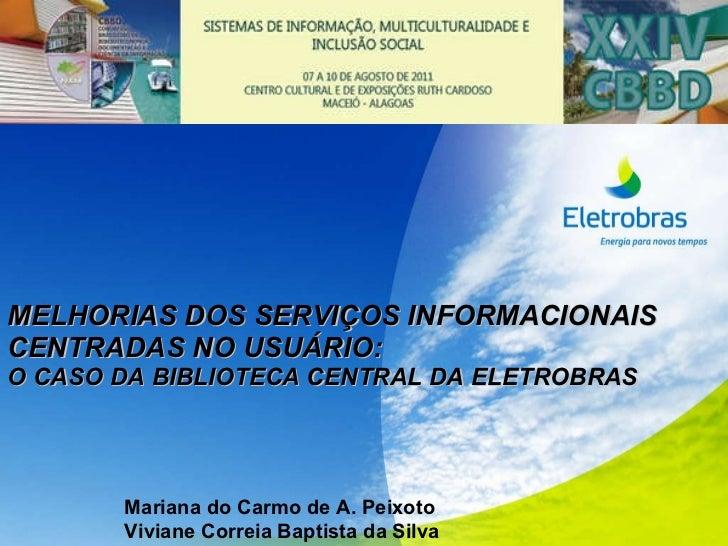 MELHORIAS DOS SERVIÇOS INFORMACIONAIS CENTRADAS NO USUÁRIO:  O CASO DA BIBLIOTECA CENTRAL DA ELETROBRAS Mariana do Carmo d...