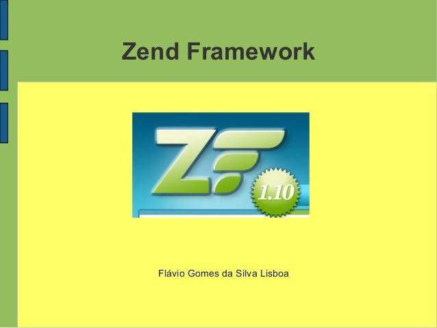 Zend Framework Flávio Gomes da Silva Lisboa