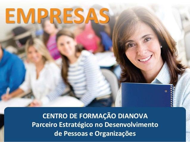CENTRO DE FORMAÇÃO DIANOVA Parceiro Estratégico no Desenvolvimento de Pessoas e Organizações EMPRESAS