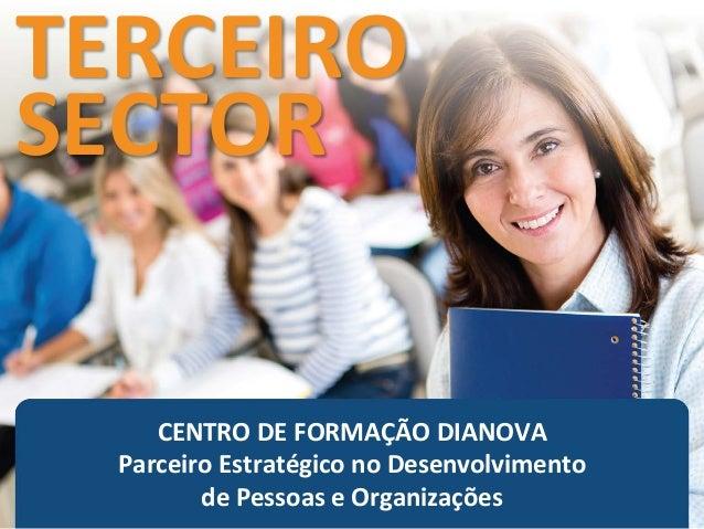 CENTRO DE FORMAÇÃO DIANOVA Parceiro Estratégico no Desenvolvimento de Pessoas e Organizações TERCEIRO SECTOR