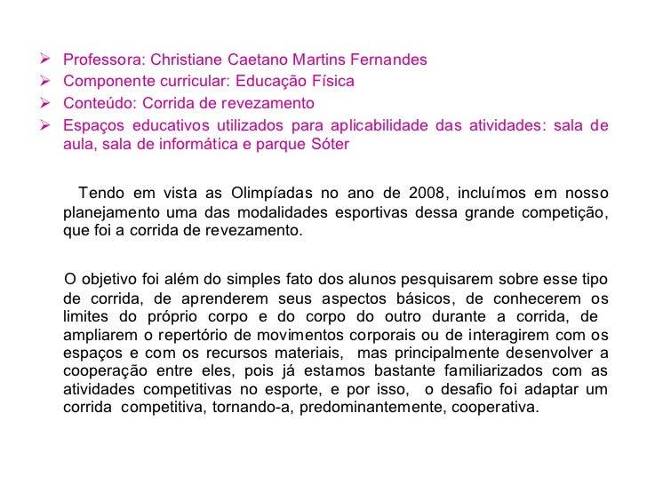 <ul><li>Professora: Christiane Caetano Martins Fernandes </li></ul><ul><li>Componente curricular: Educação Física </li></u...