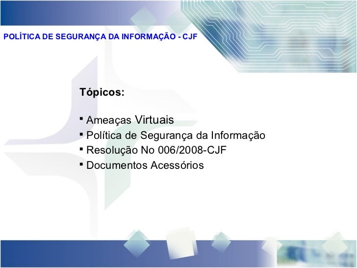 POLÍTICA DE SEGURANÇA DA INFORMAÇÃO - CJF                Tópicos:                                  Ameaças Virtuais      ...