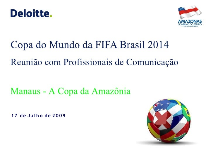Copa do Mundo da FIFA Brasil 2014 Reunião com Profissionais de Comunicação   Manaus - A Copa da Amazônia  1 7 d e Ju l h o...