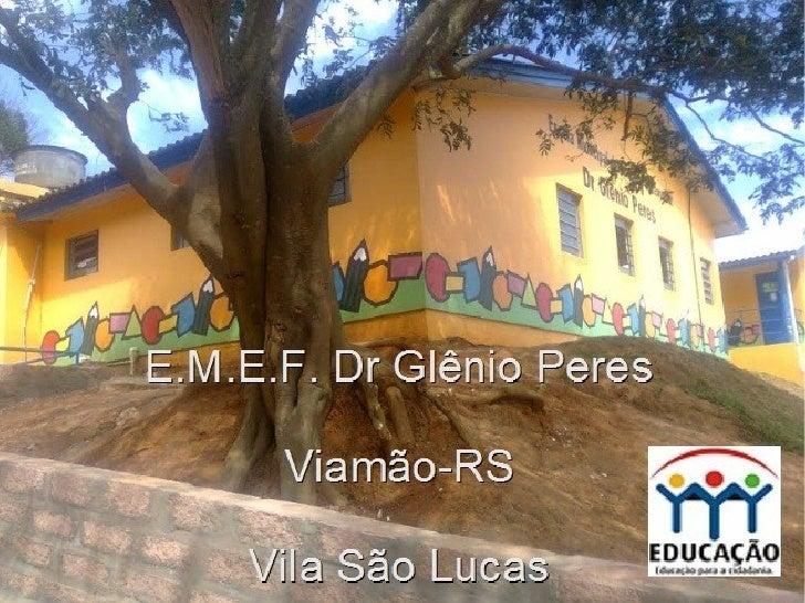 HISTÓRICO DA ESCOLA   A E.M.E.F Dr. Glênio Peres, foiinaugurada em 20/05/1989 – como anexoda Escola Municipal Farroupilha ...