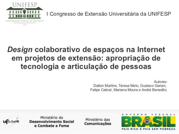 I Congresso de Extensão Universitária da UNIFESPDesign colaborativo de espaços na Internet em projetos de extensão: apropr...