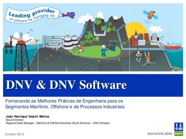 DNV & DNV SoftwareFornecendo as Melhores Práticas de Engenharia para osSegmentos Marítimo, Offshore e de Processos Industr...