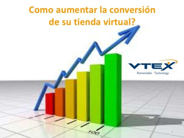 Como aumentar la conversión   de su tienda virtual?                              1