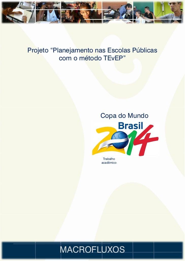 """Projeto """"Planejamento nas Escolas Públicas           com o método TEvEP""""                       Copa do Mundo              ..."""
