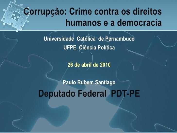 Corrupção: Crime contra os direitos humanos e a democracia <ul><li>Universidade  Católica  de Pernambuco </li></ul><ul><li...