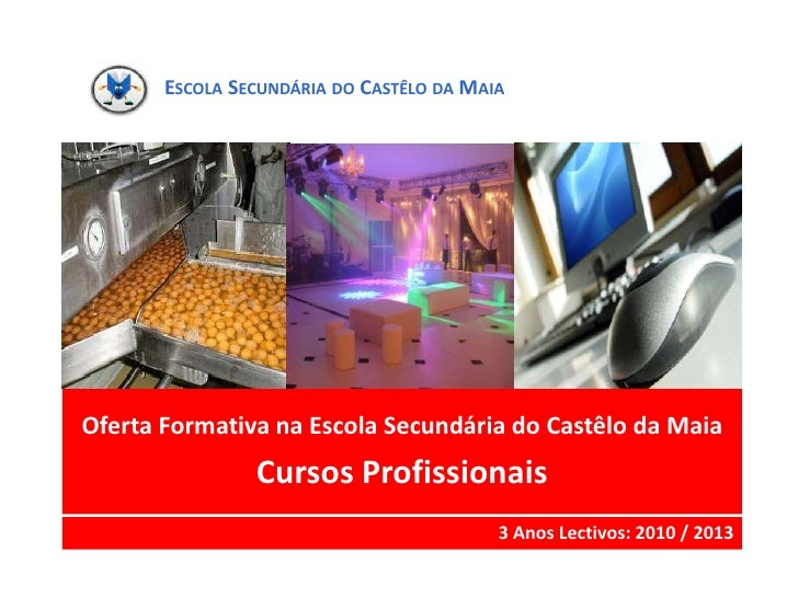 Escola Secundária do Castêlo da Maia<br />Oferta Formativa na Escola Secundária do Castêlo da Maia<br />Cursos Profissiona...