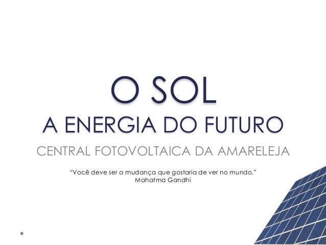 """O SOLA ENERGIA DO FUTUROCENTRAL FOTOVOLTAICA DA AMARELEJA    """"Você deve ser a mudança que gostaria de ver no mundo.""""      ..."""