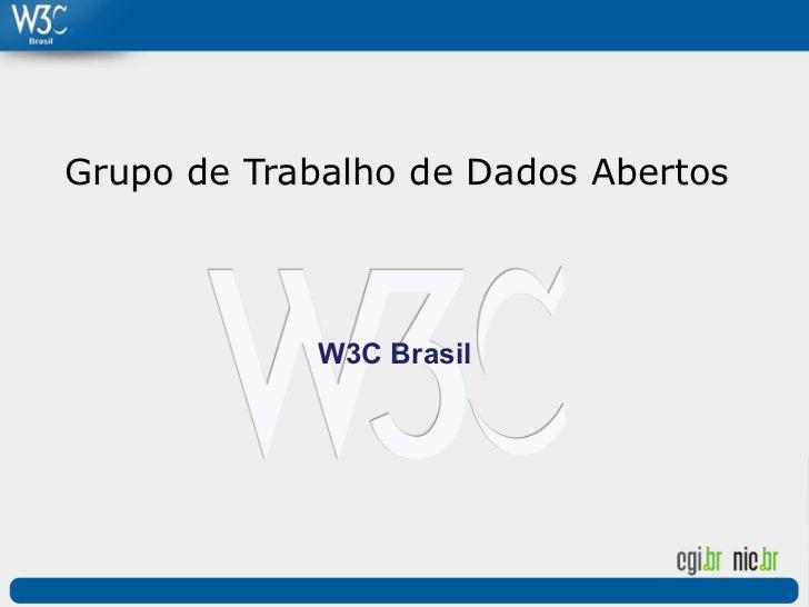 Grupo de Trabalho de Dados Abertos            W3C Brasil