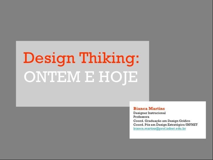 Design Thiking:ONTEM E HOJE              Bianca Martins              Designer Instrucional              Professora        ...