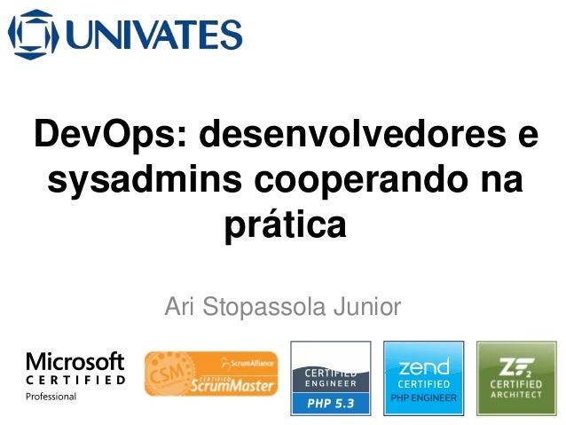 DevOps: desenvolvedores e sysadmins cooperando na prática Ari Stopassola Junior