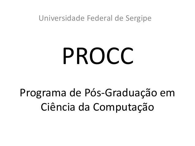 PROCC Programa de Pós-Graduação em Ciência da Computação Universidade Federal de Sergipe