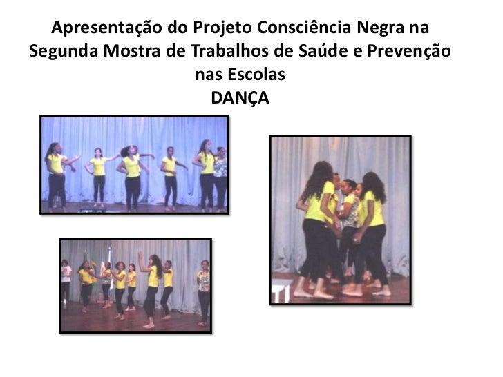 Apresentação do Projeto Consciência Negra naSegunda Mostra de Trabalhos de Saúde e Prevenção                   nas Escolas...