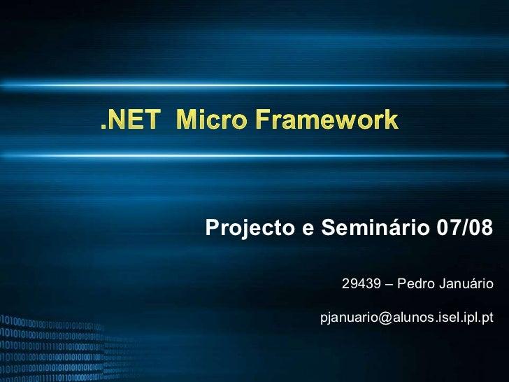 <ul><li>Projecto e Seminário 07/08 </li></ul><ul><ul><li>29439 – Pedro Januário </li></ul></ul><ul><li>[email_address] </l...