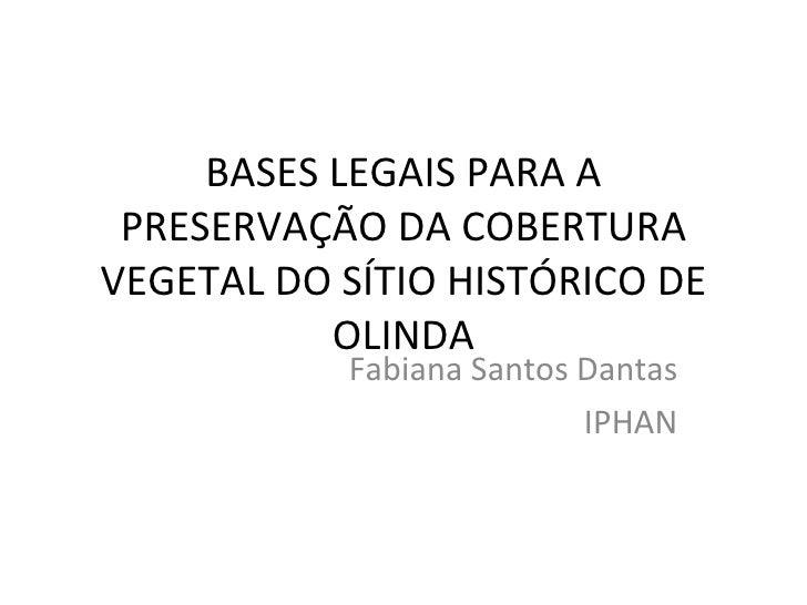 Bases legais para a preservação da cobertura vegetal do Sítio Histórico de Olinda (Fabiana Santos Dantas)