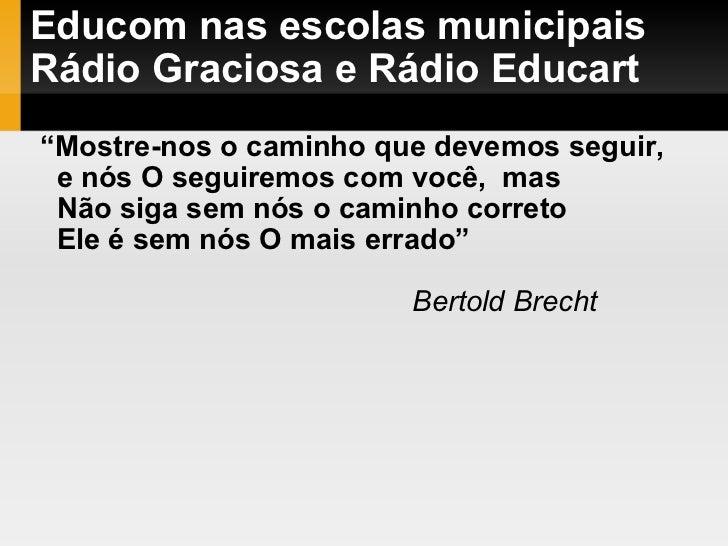"""Educom nas escolas municipais Rádio Graciosa e Rádio Educart <ul><ul><li>"""" Mostre-nos o caminho que devemos seguir, </li><..."""