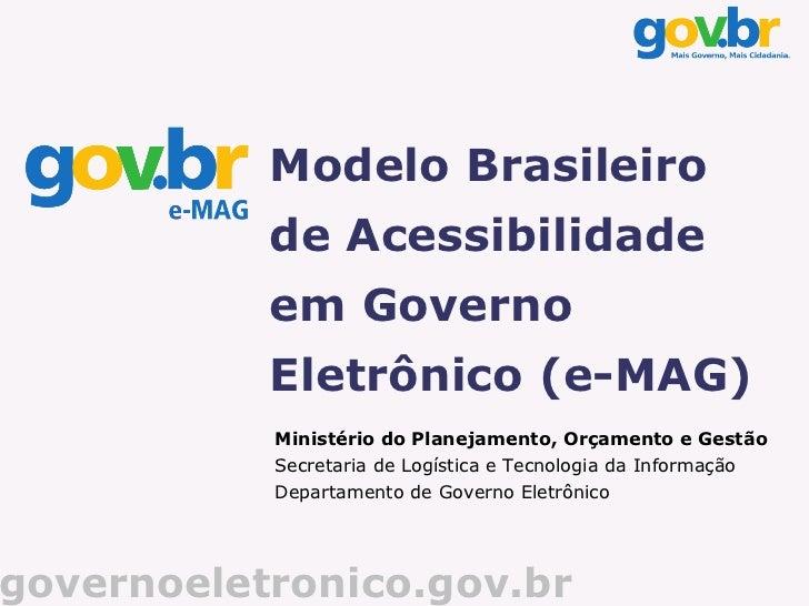 Modelo Brasileiro           de Acessibilidade           em Governo           Eletrônico (e-MAG)           Ministério do Pl...