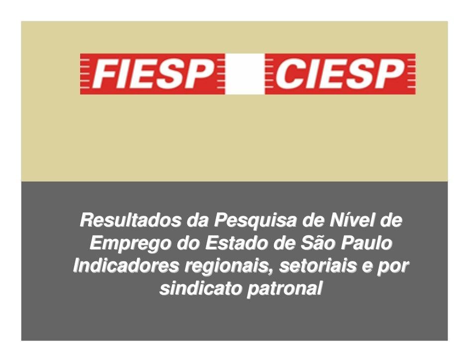 Resultados da Pesquisa de Nível de   Emprego do Estado de São Paulo Indicadores regionais, setoriais e por          sindic...